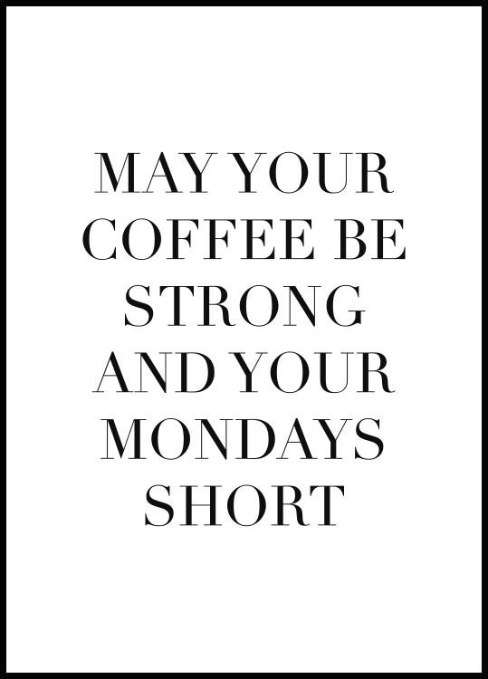 May Your Coffee Be Strong Plakat